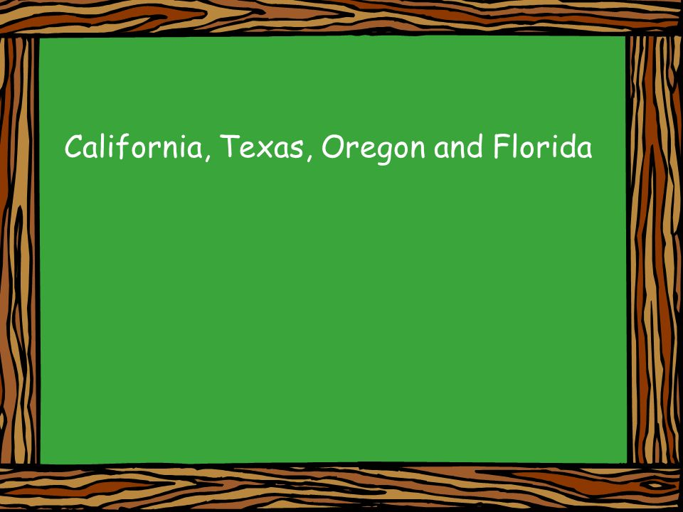 California, Texas, Oregon and Florida