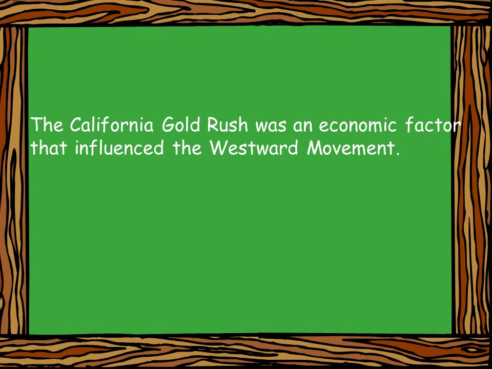 The California Gold Rush was an economic factor