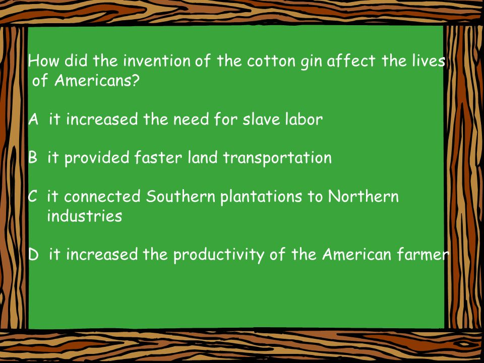 How did the invention of the cotton gin affect the lives