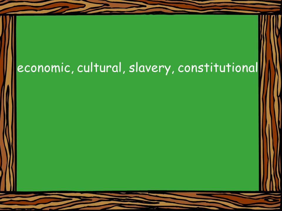 economic, cultural, slavery, constitutional