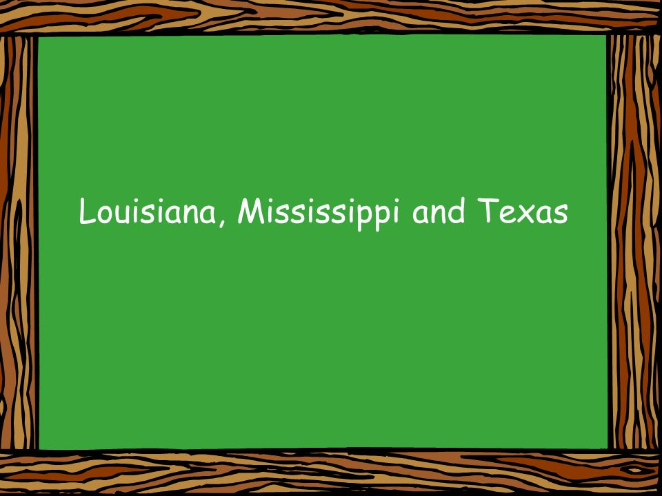 Louisiana, Mississippi and Texas
