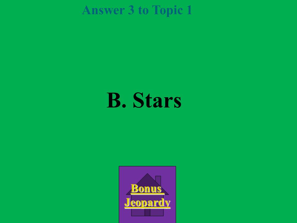 Answer 3 to Topic 1 B. Stars Bonus Jeopardy