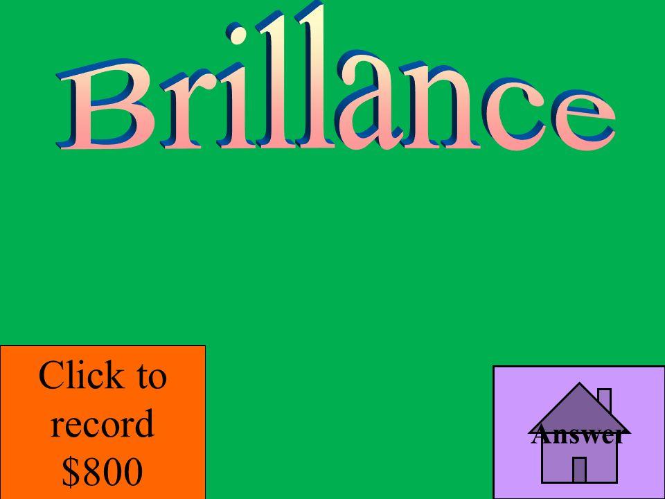 Brillance Click to record $800 Answer