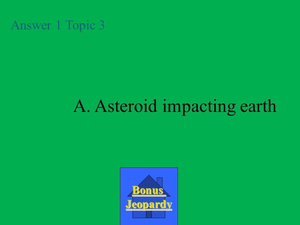 A. Asteroid impacting earth