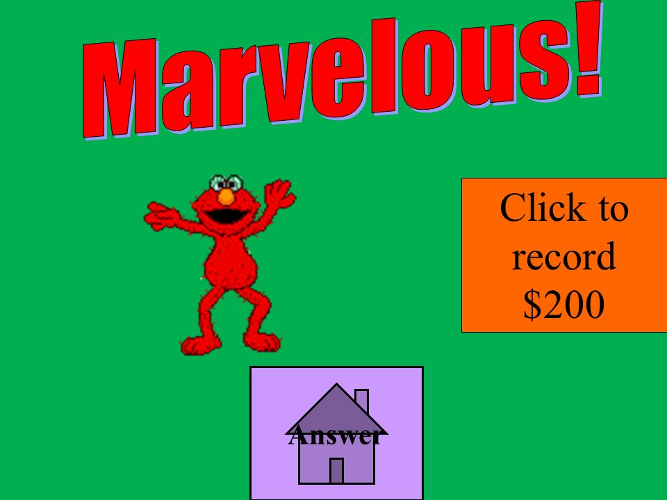 Marvelous! Click to record $200 Answer