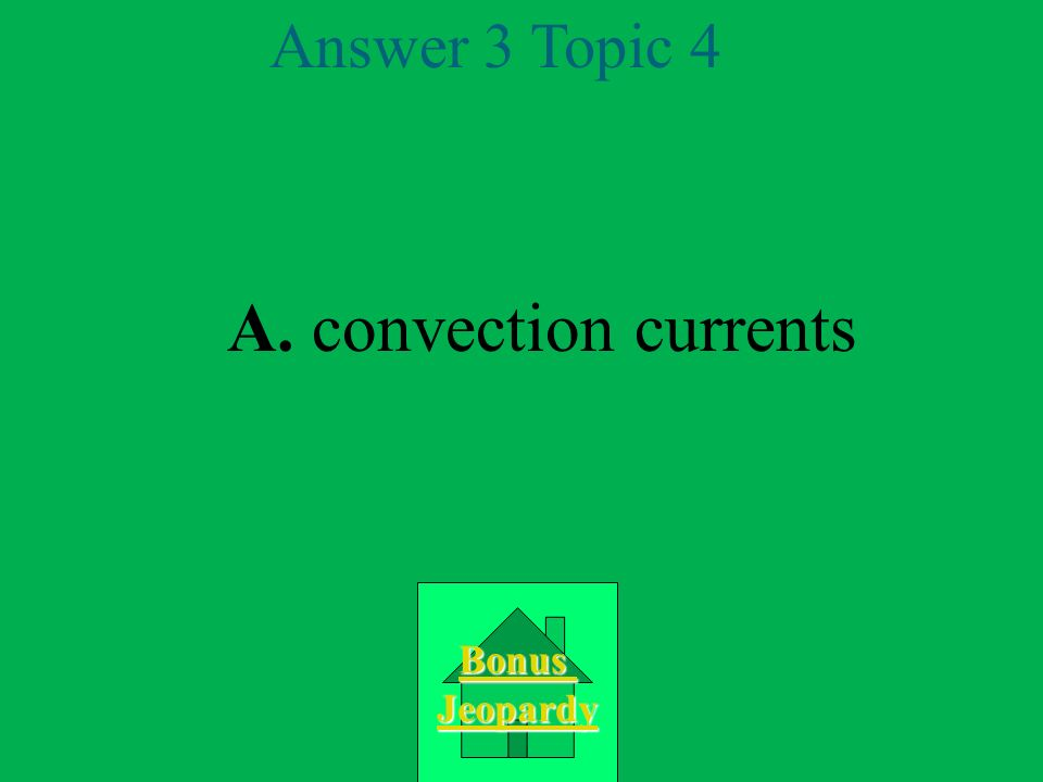 Answer 3 Topic 4 A. convection currents Bonus Jeopardy