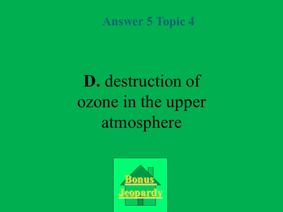D. destruction of ozone in the upper atmosphere