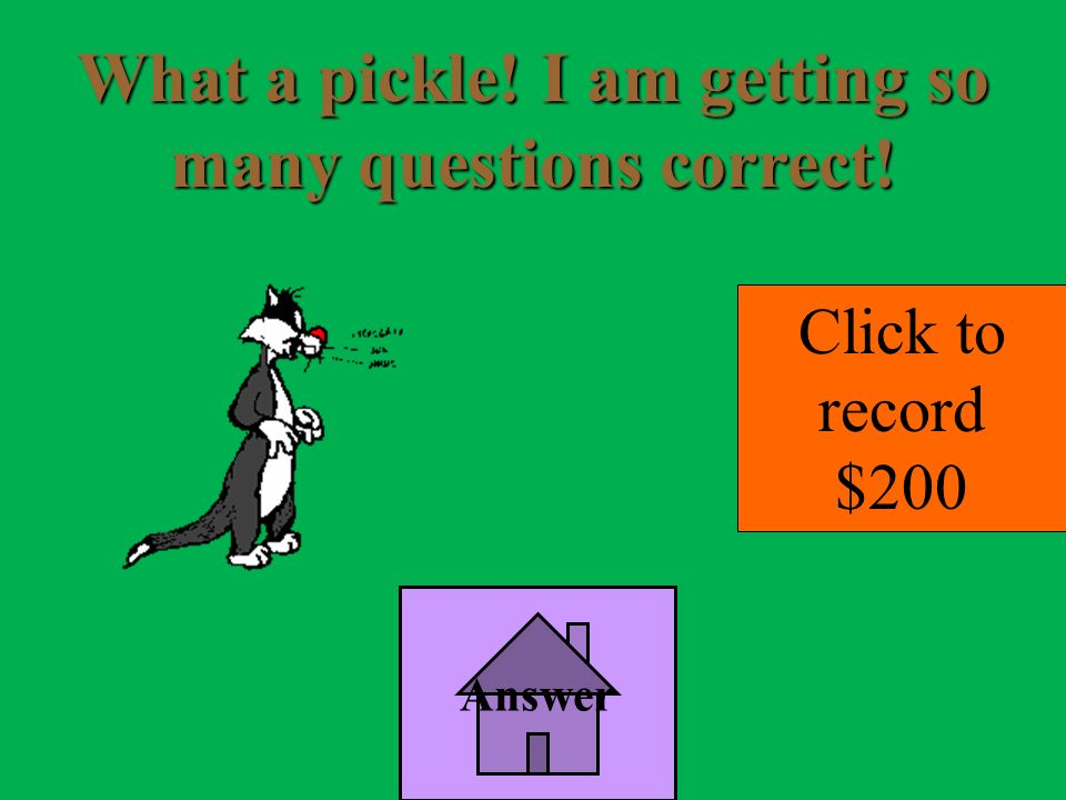 What a pickle! I am getting so many questions correct!