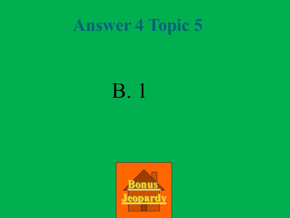 Answer 4 Topic 5 B. 1 Bonus Jeopardy