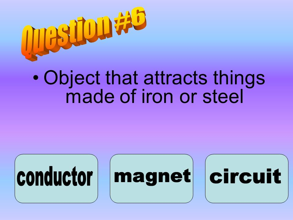Object that attracts things made of iron or steel