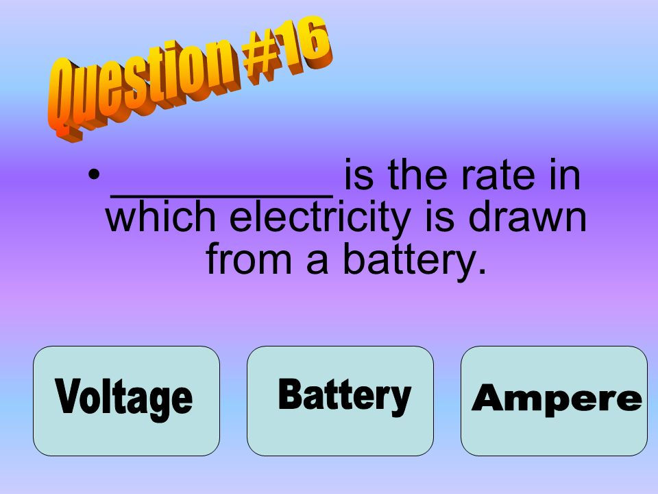 _________ is the rate in which electricity is drawn from a battery.