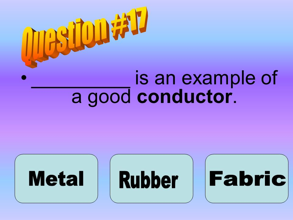_________ is an example of a good conductor.