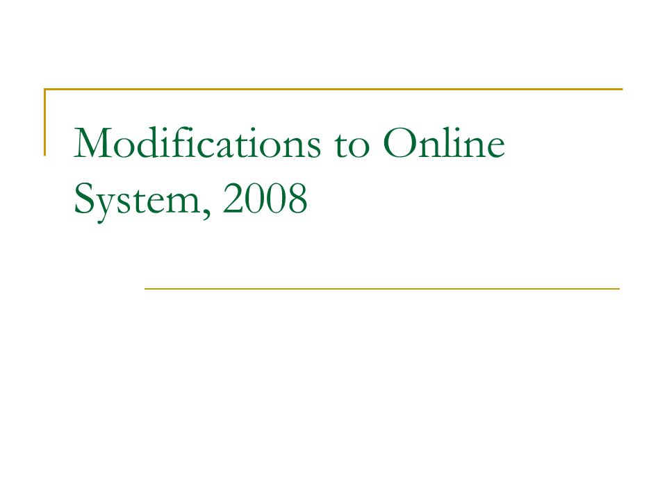 Modifications to Online System, 2008