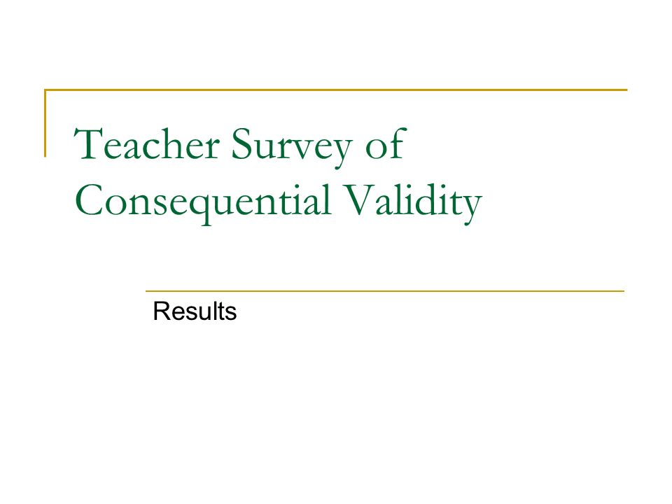Teacher Survey of Consequential Validity