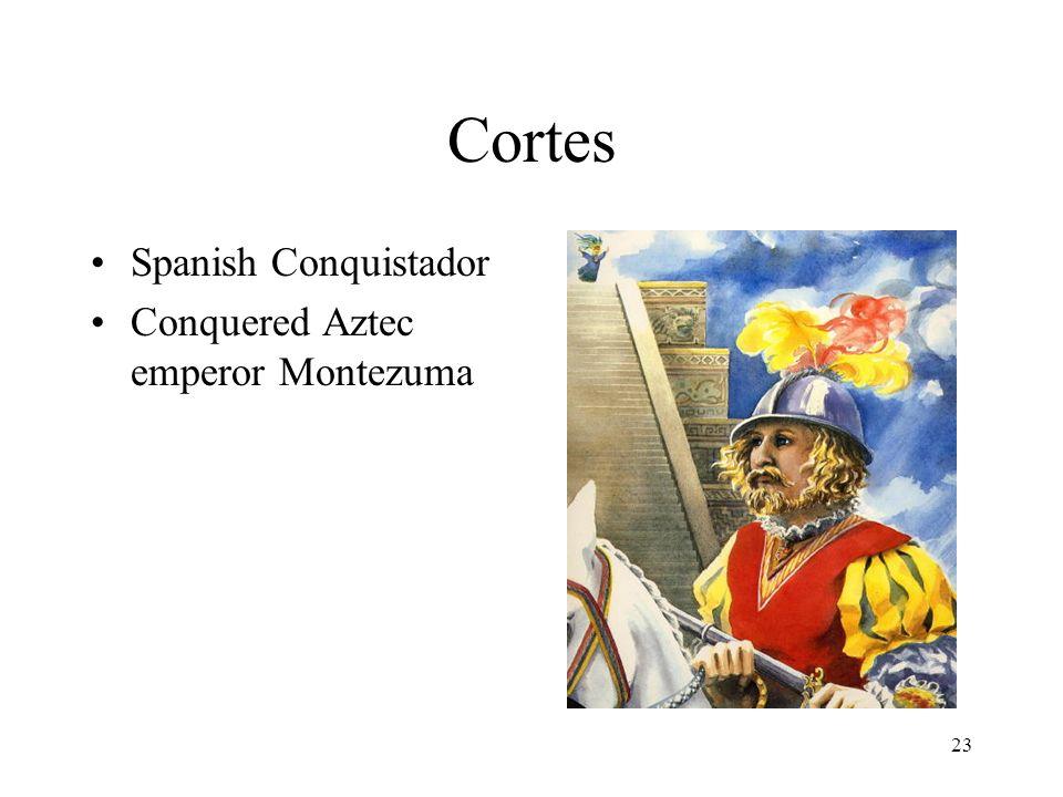 Cortes Spanish Conquistador Conquered Aztec emperor Montezuma