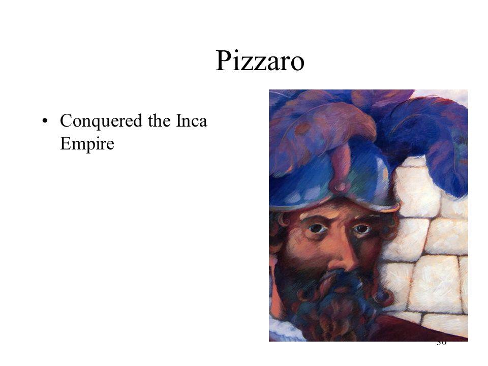 Pizzaro Conquered the Inca Empire