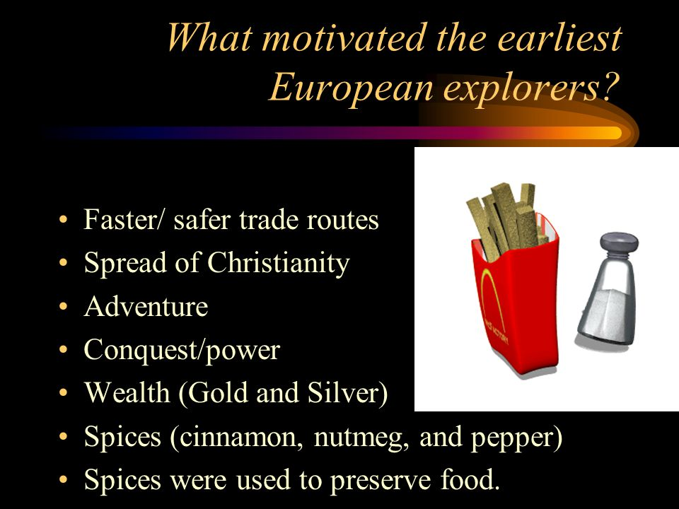 What motivated the earliest European explorers