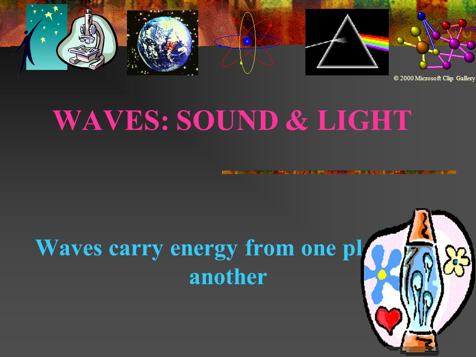 Waves carry energy from one place to another