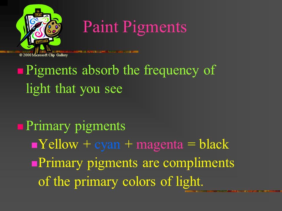 Paint Pigments Pigments absorb the frequency of light that you see