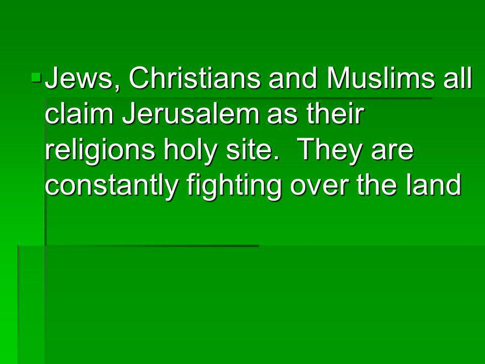 Jews, Christians and Muslims all claim Jerusalem as their religions holy site.
