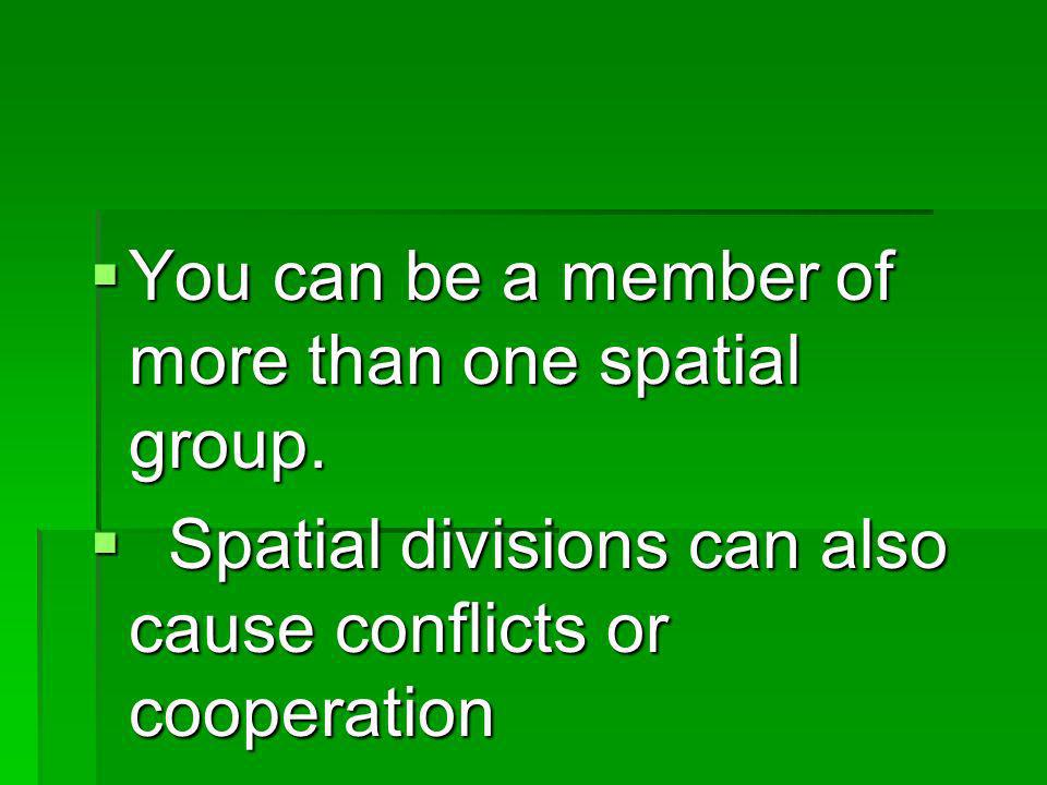 You can be a member of more than one spatial group.