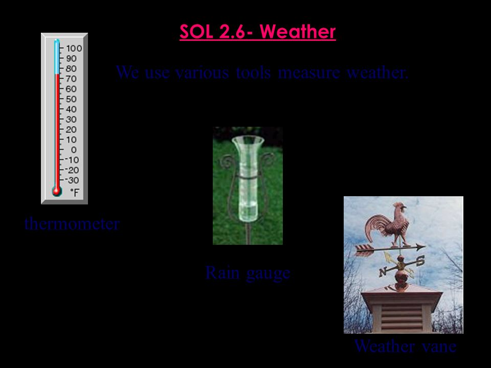 We use various tools measure weather.