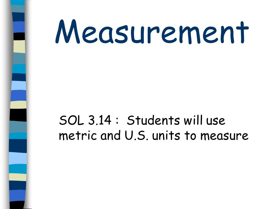 SOL 3.14 : Students will use metric and U.S. units to measure