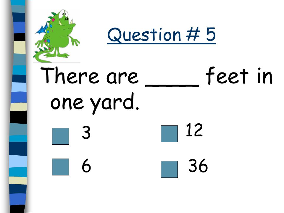 There are ____ feet in one yard.