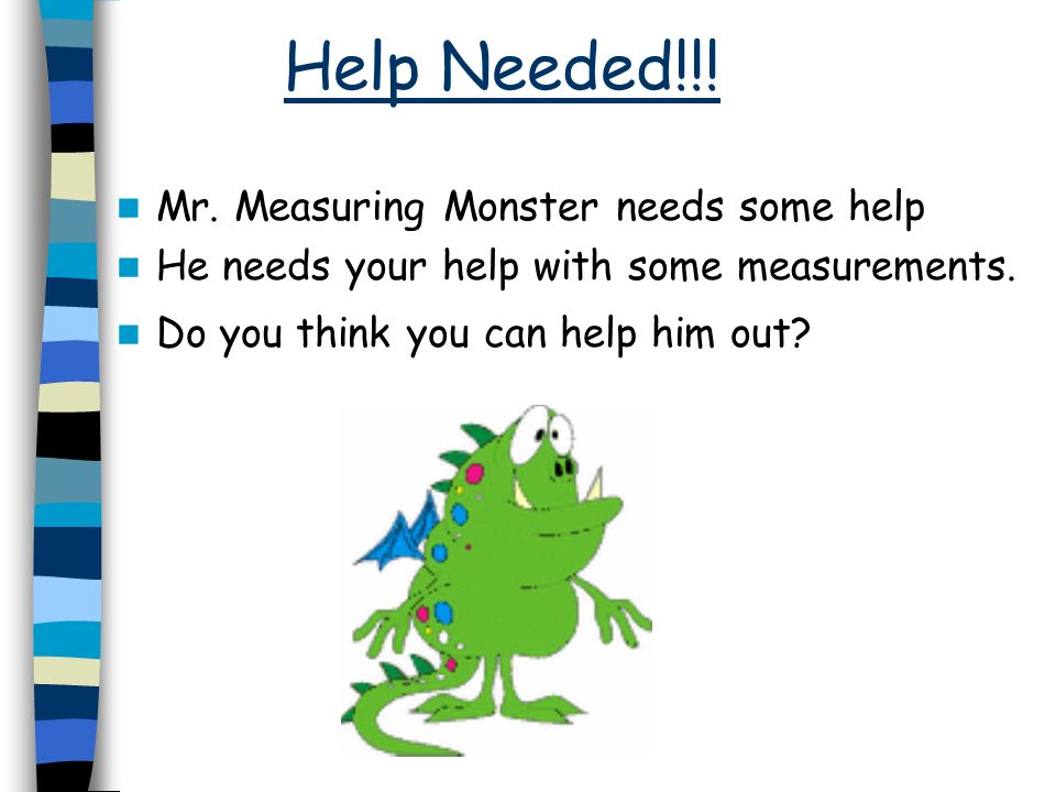 Help Needed!!! Mr. Measuring Monster needs some help