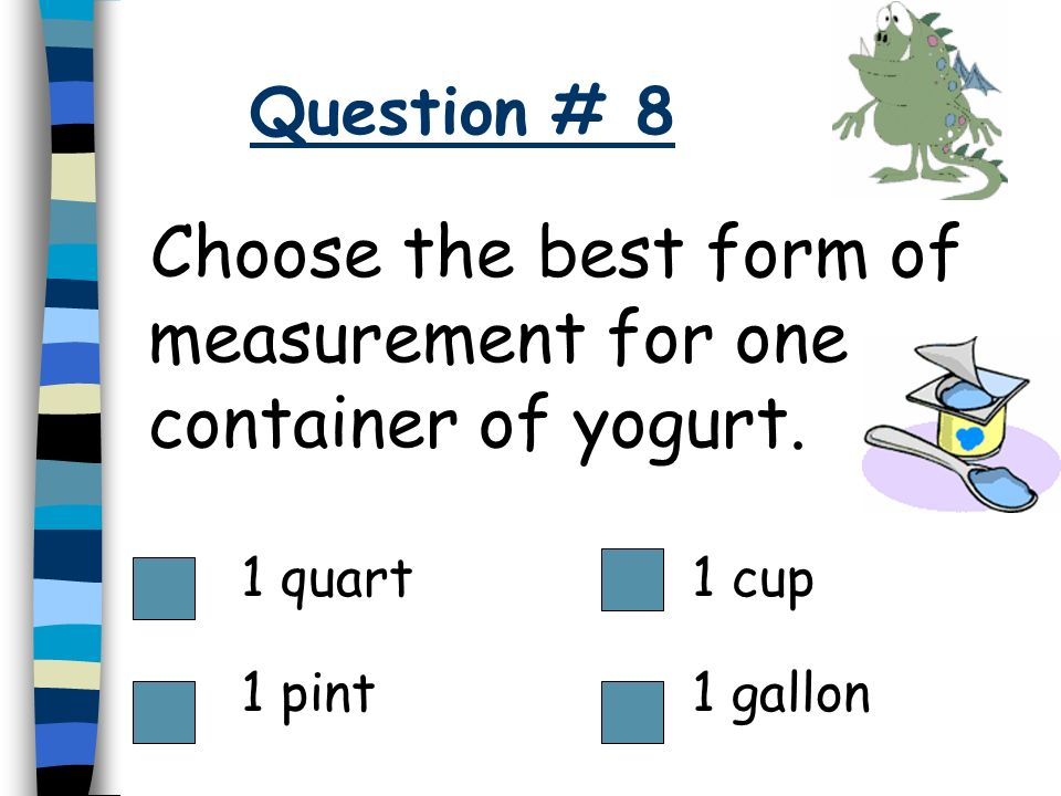 Choose the best form of measurement for one container of yogurt.