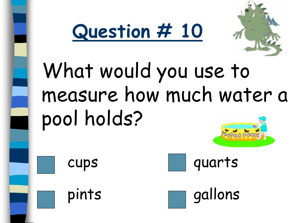 What would you use to measure how much water a pool holds