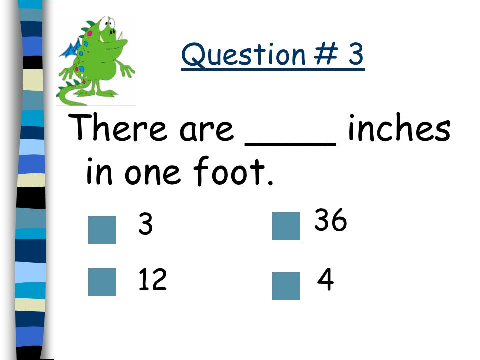 There are ____ inches in one foot.
