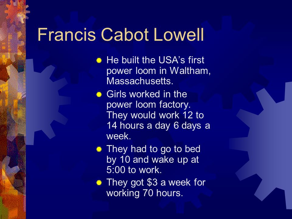 Francis Cabot Lowell He built the USA's first power loom in Waltham, Massachusetts.