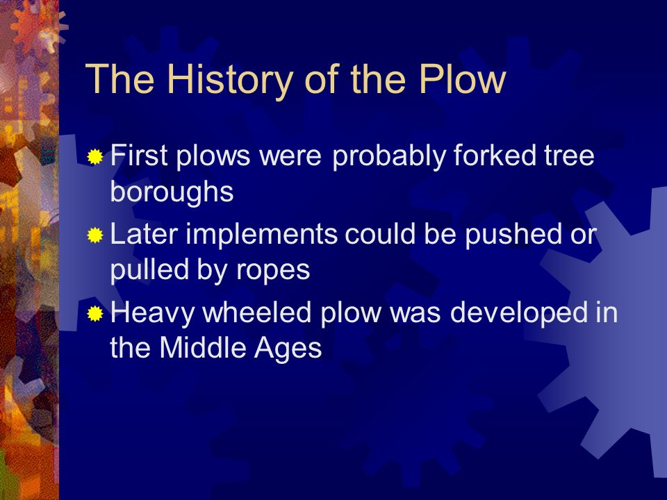 The History of the Plow First plows were probably forked tree boroughs