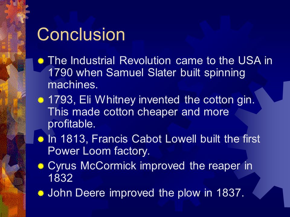 Conclusion The Industrial Revolution came to the USA in 1790 when Samuel Slater built spinning machines.