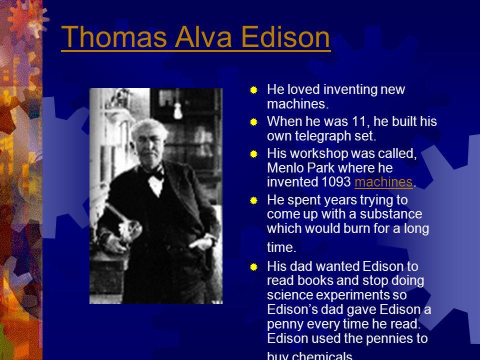 Thomas Alva Edison He loved inventing new machines.