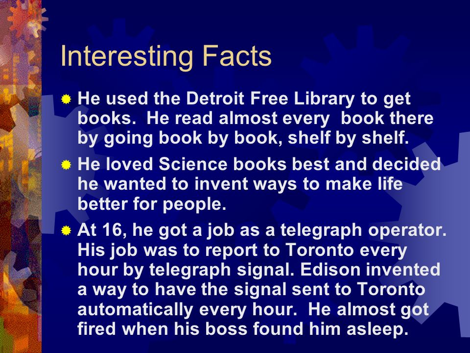 Interesting Facts He used the Detroit Free Library to get books. He read almost every book there by going book by book, shelf by shelf.