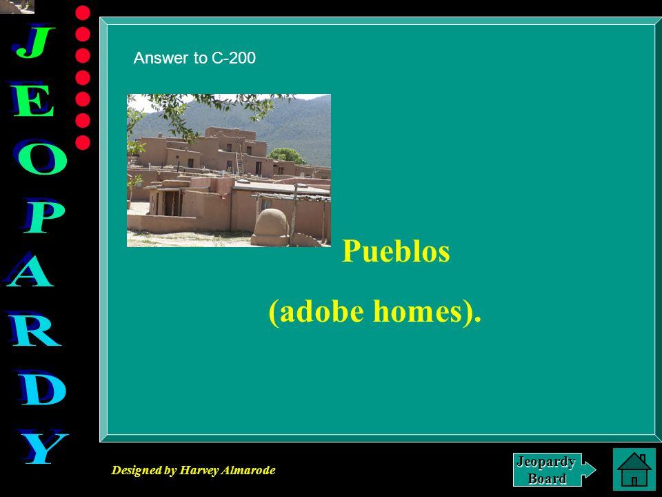 Answer to C-200 Pueblos (adobe homes).
