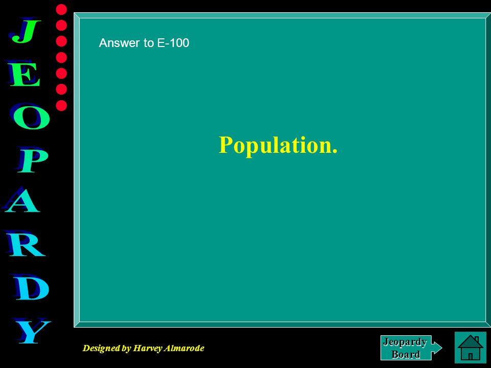 Answer to E-100 Population.