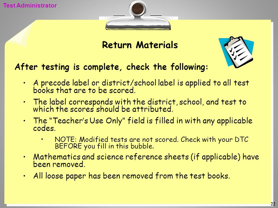 Return Materials After testing is complete, check the following: