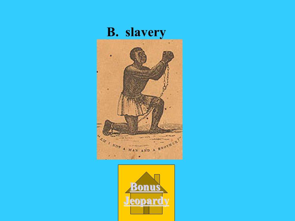 B. slavery Bonus Jeopardy