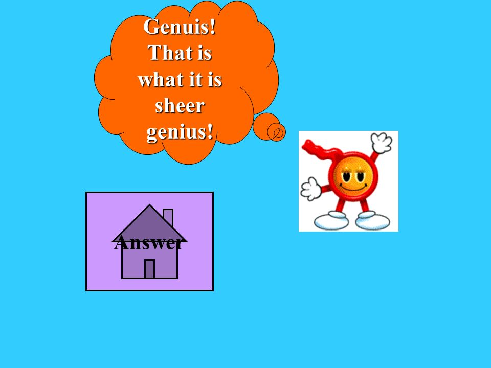 Genuis! That is what it is sheer genius!