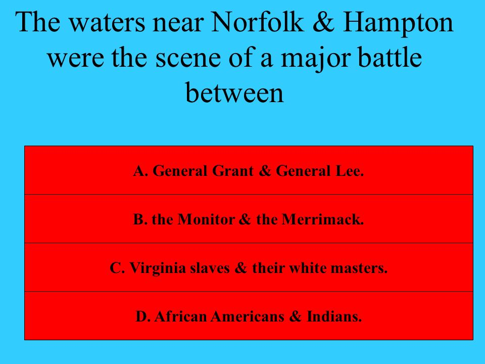 The waters near Norfolk & Hampton were the scene of a major battle between