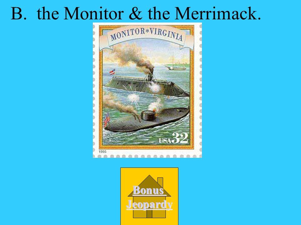B. the Monitor & the Merrimack.