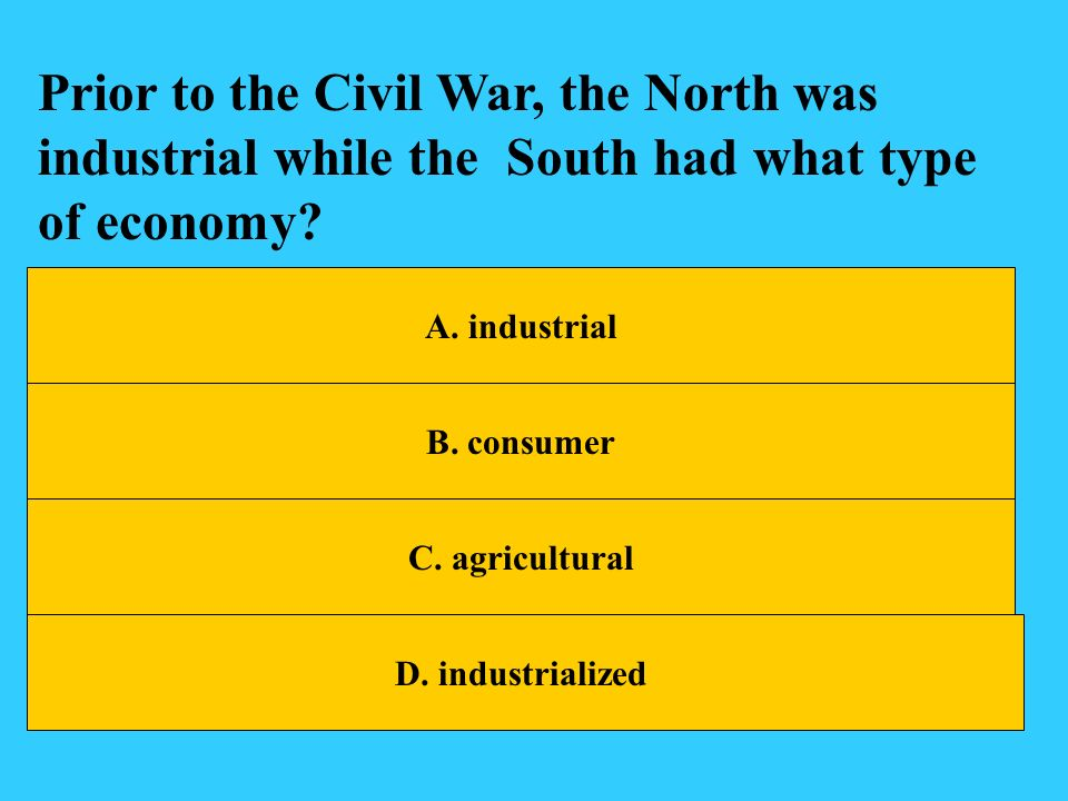 Prior to the Civil War, the North was industrial while the South had what type of economy
