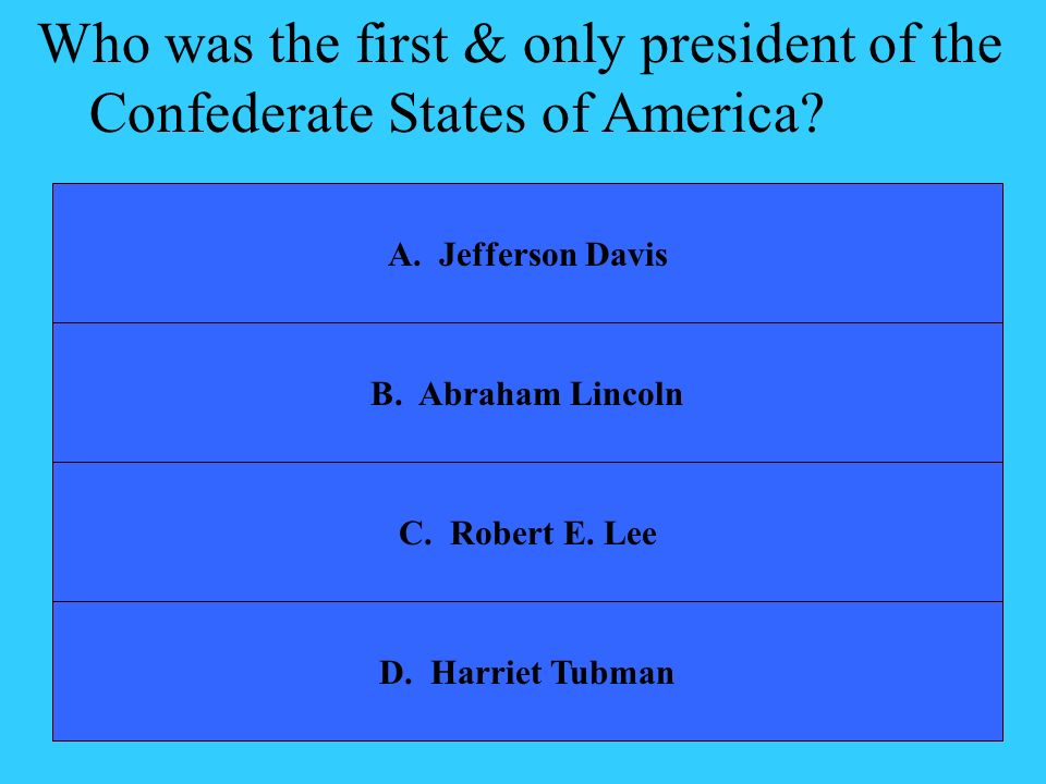Who was the first & only president of the Confederate States of America