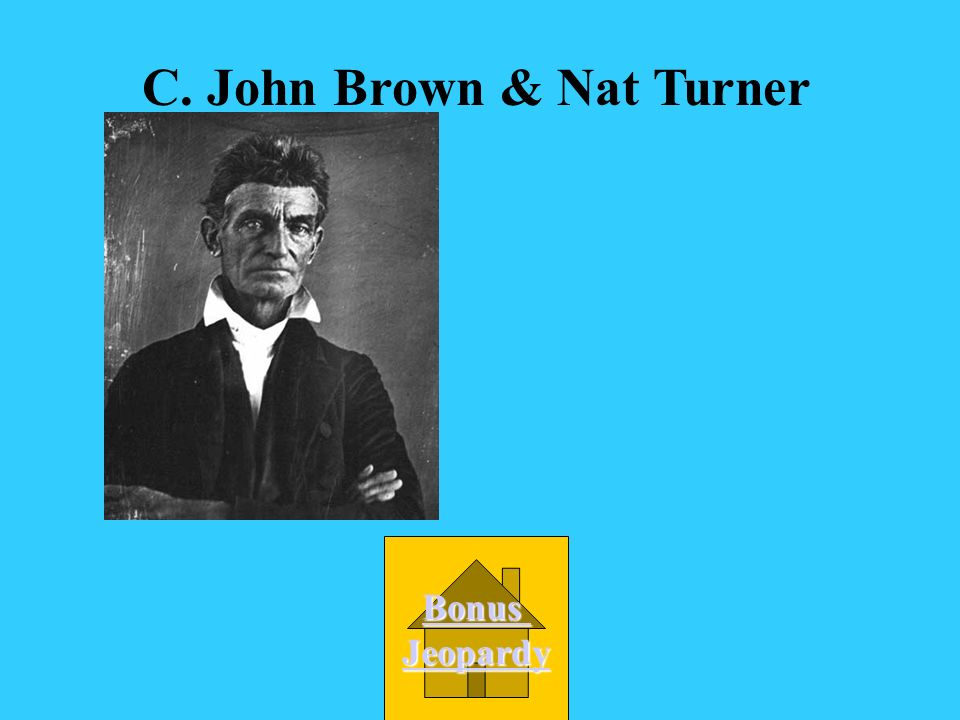 C. John Brown & Nat Turner