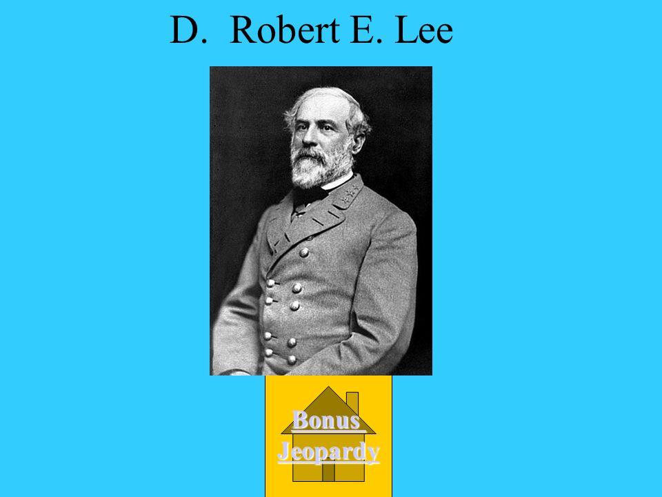 D. Robert E. Lee Bonus Jeopardy