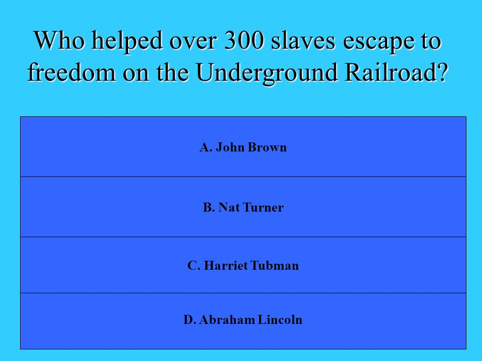 Who helped over 300 slaves escape to freedom on the Underground Railroad