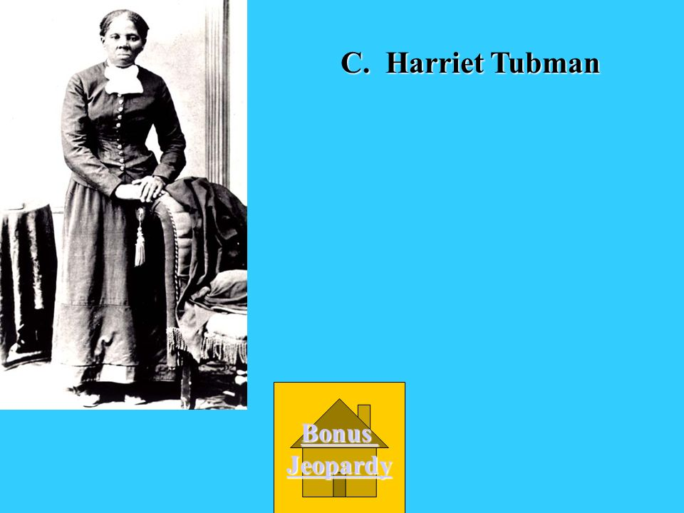 C. Harriet Tubman Bonus Jeopardy